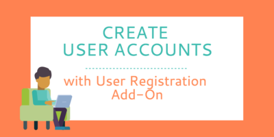 Create User Accounts On Your WordPress Site with User Registration Add-On