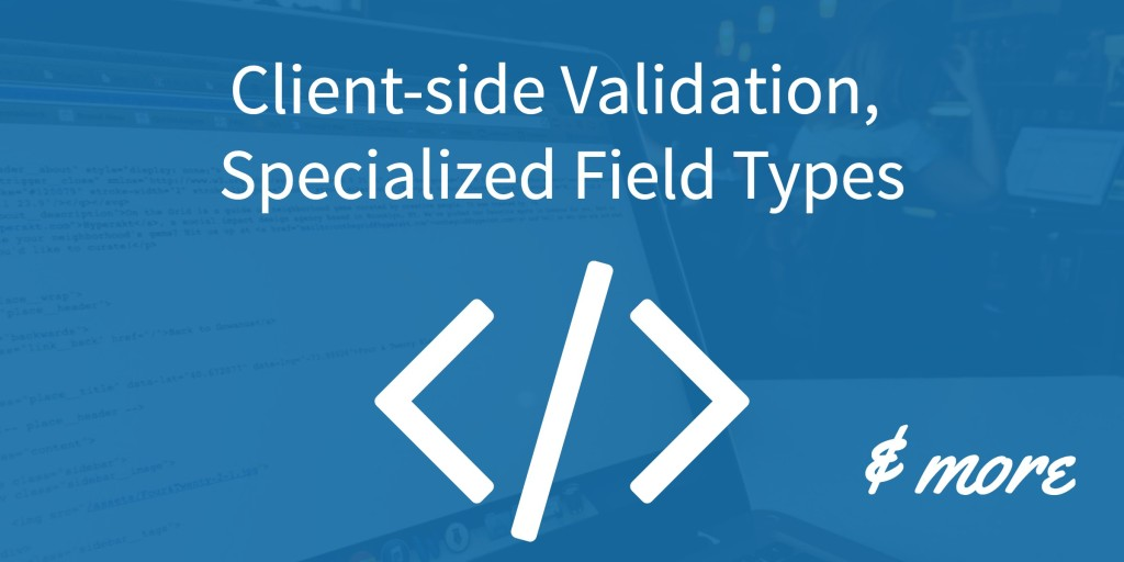 Client-Side Validation, Specialized Field Types & More