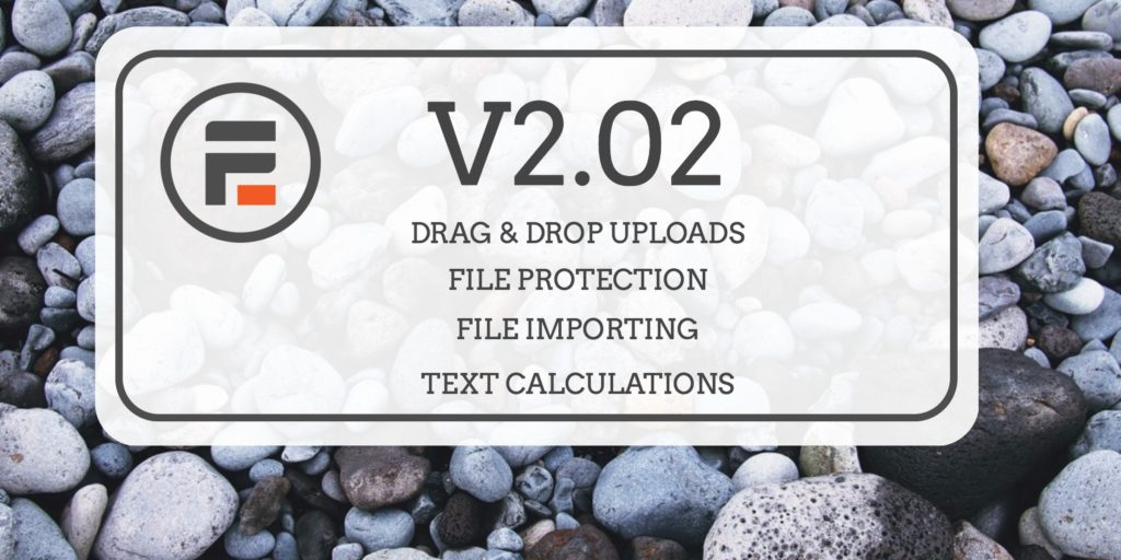 V2.02 Drag and Drop Uploads, File Protection, File Importing, Text Calculations