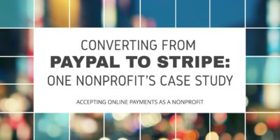 Converting from PayPal to Stripe: One Nonprofit's Case Study; Accepting online payments as a nonprofit