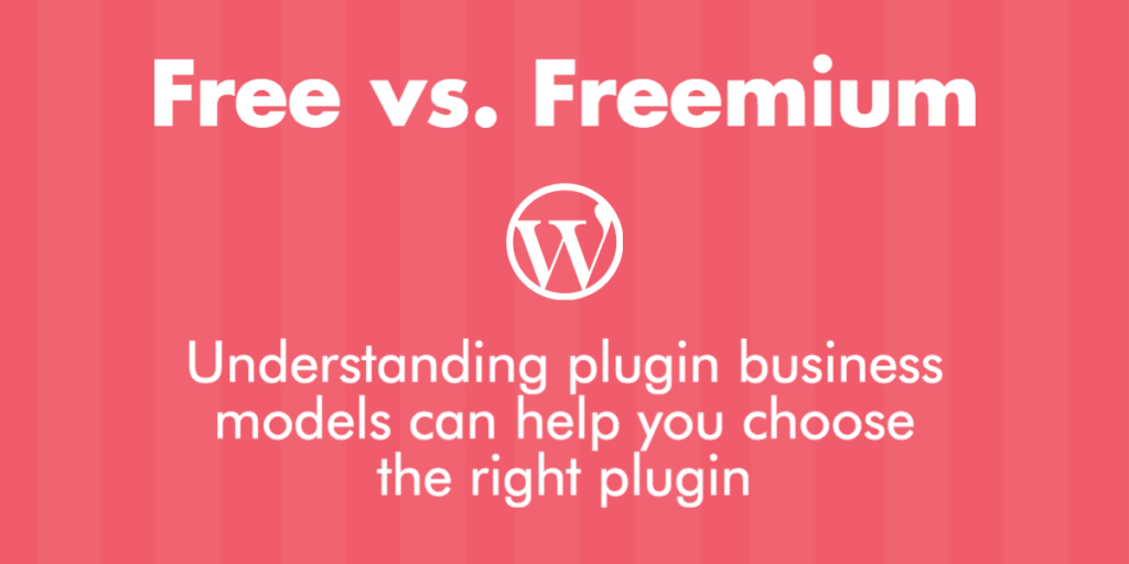 Best free WordPress contact form; Free vs. Freemium: understanding plugin business models can help you choose the right plugin
