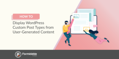 How to Display WordPress Custom Post Types From User-Generated Content