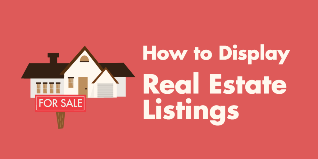 Display Real Estate Listings without a special WordPress Real Estate Plugin