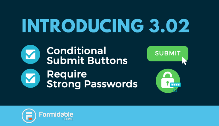 Conditional submit button and require strong passwords? Meet 3.02!