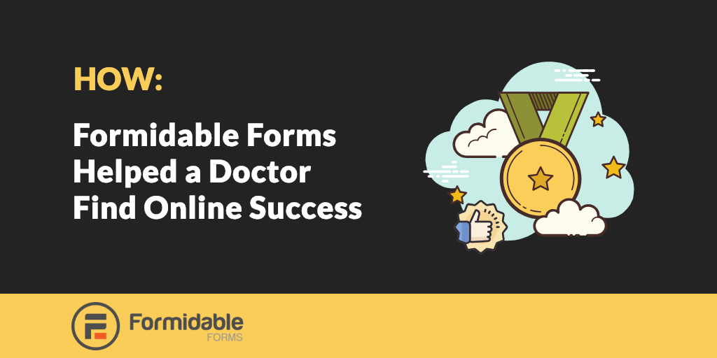 How Formidable Forms Helped a Doctor Find Online Success