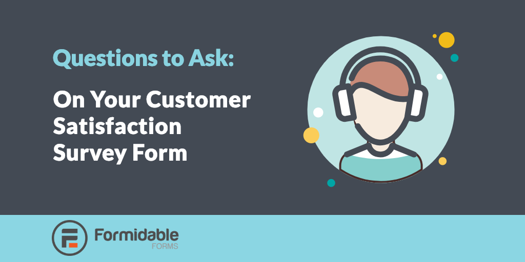 Questions to Ask On Your Customer Satisfaction Survey Form