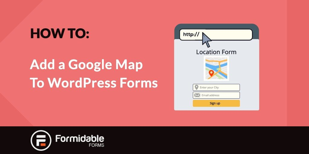 How to Add Google Maps to Wordpress Forms - Formidable Forms How To Add Your Location On Google Map on