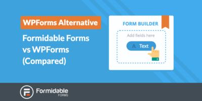 WPForms Alternative Formidable Forms vs WPForms Compared