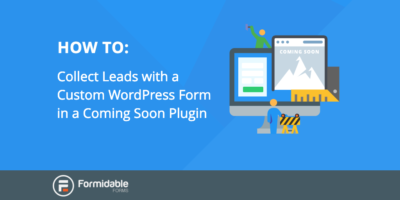 How to Collect Leads with a Custom WordPress Form in a Coming Soon Plugin