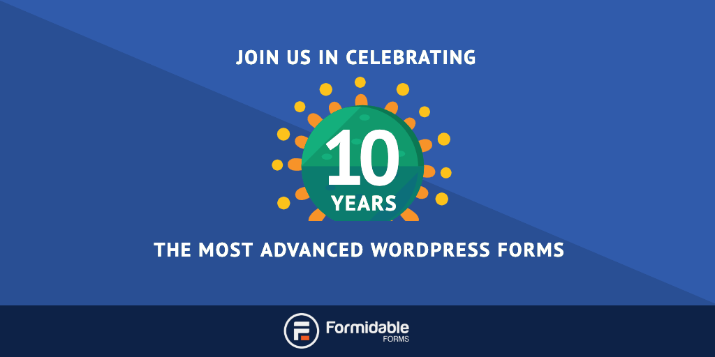 Celebrating 10 years of the Most Advanced WordPress Forms
