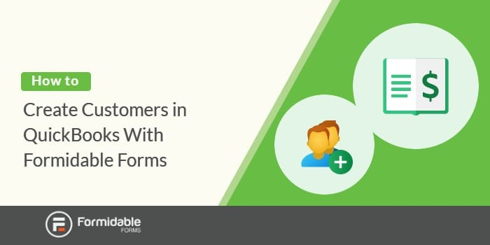 How to create customers in QuickBooks with Formidable Forms